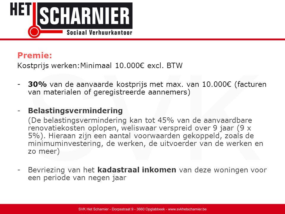 Premie: Kostprijs werken:Minimaal 10.000€ excl. BTW -30% van de aanvaarde kostprijs met max.
