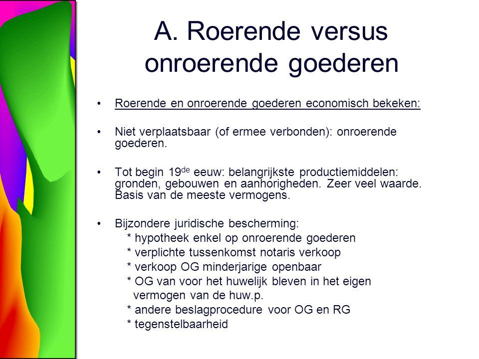 A. Roerende versus onroerende goederen Roerende en onroerende goederen economisch bekeken: Niet verplaatsbaar (of ermee verbonden): onroerende goedere