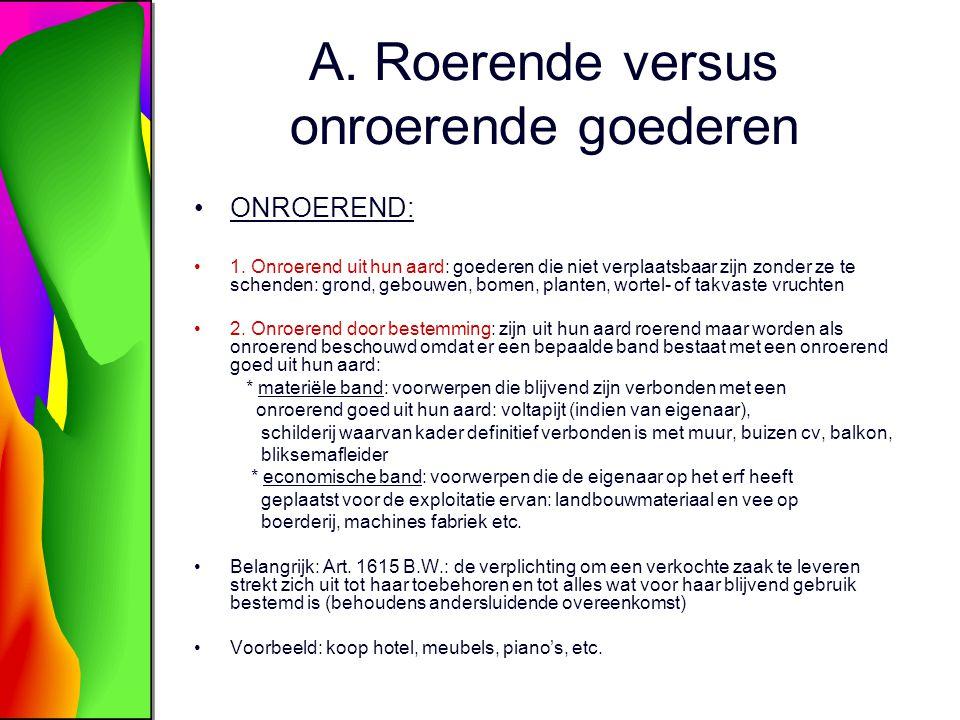 A.Roerende versus onroerende goederen ONROEREND: 1.