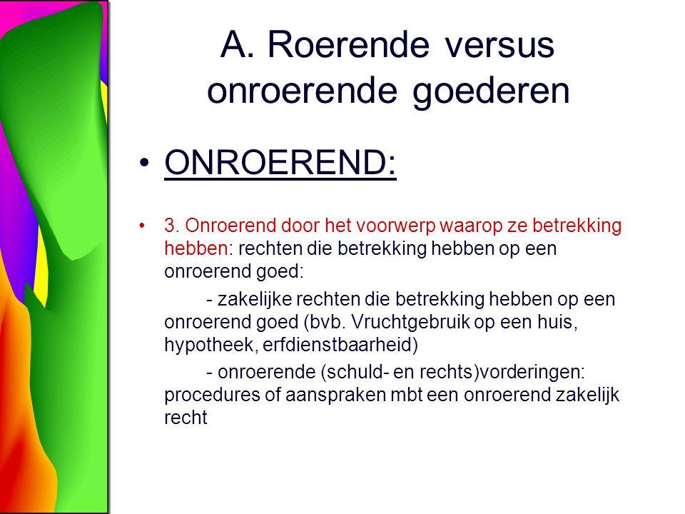 A. Roerende versus onroerende goederen ONROEREND: 3. Onroerend door het voorwerp waarop ze betrekking hebben: rechten die betrekking hebben op een onr