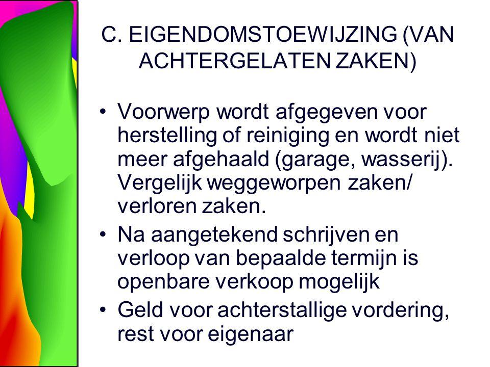C. EIGENDOMSTOEWIJZING (VAN ACHTERGELATEN ZAKEN) Voorwerp wordt afgegeven voor herstelling of reiniging en wordt niet meer afgehaald (garage, wasserij
