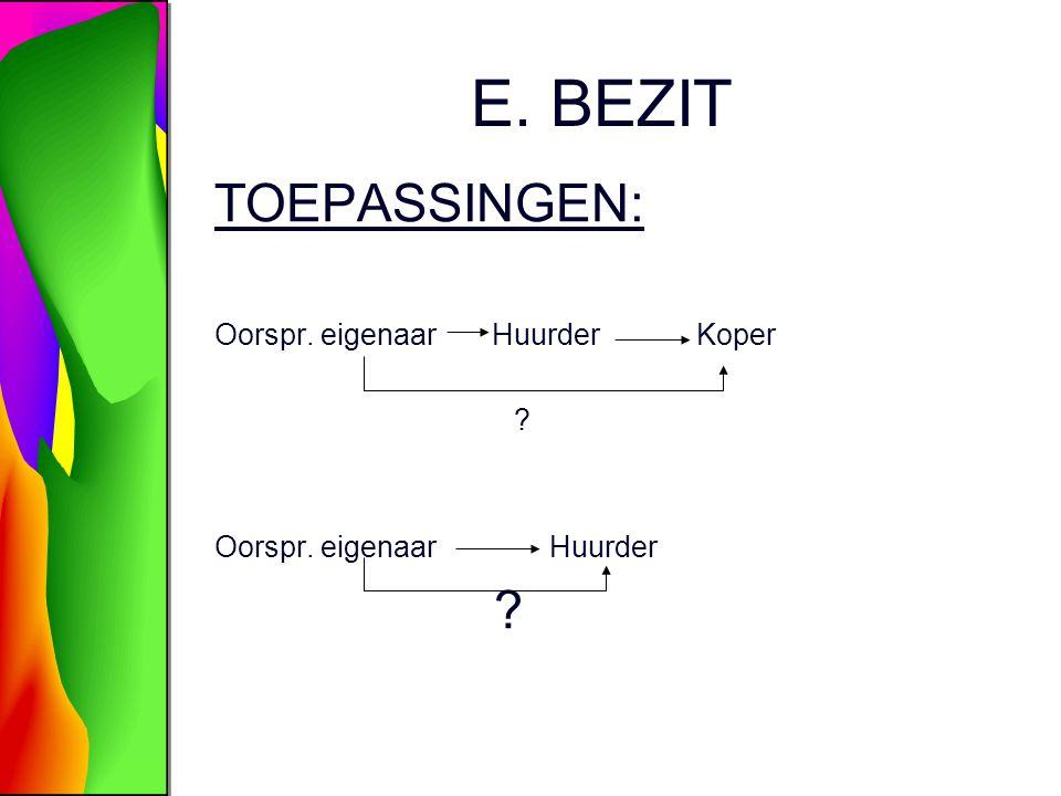 E. BEZIT TOEPASSINGEN: Oorspr. eigenaar Huurder Koper ? Oorspr. eigenaar Huurder ?