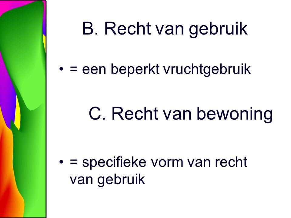 B. Recht van gebruik = een beperkt vruchtgebruik C. Recht van bewoning = specifieke vorm van recht van gebruik