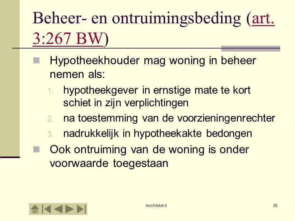 hoofdstuk 426 Beheer- en ontruimingsbeding (art. 3:267 BW)art. 3:267 BW Hypotheekhouder mag woning in beheer nemen als: 1. hypotheekgever in ernstige
