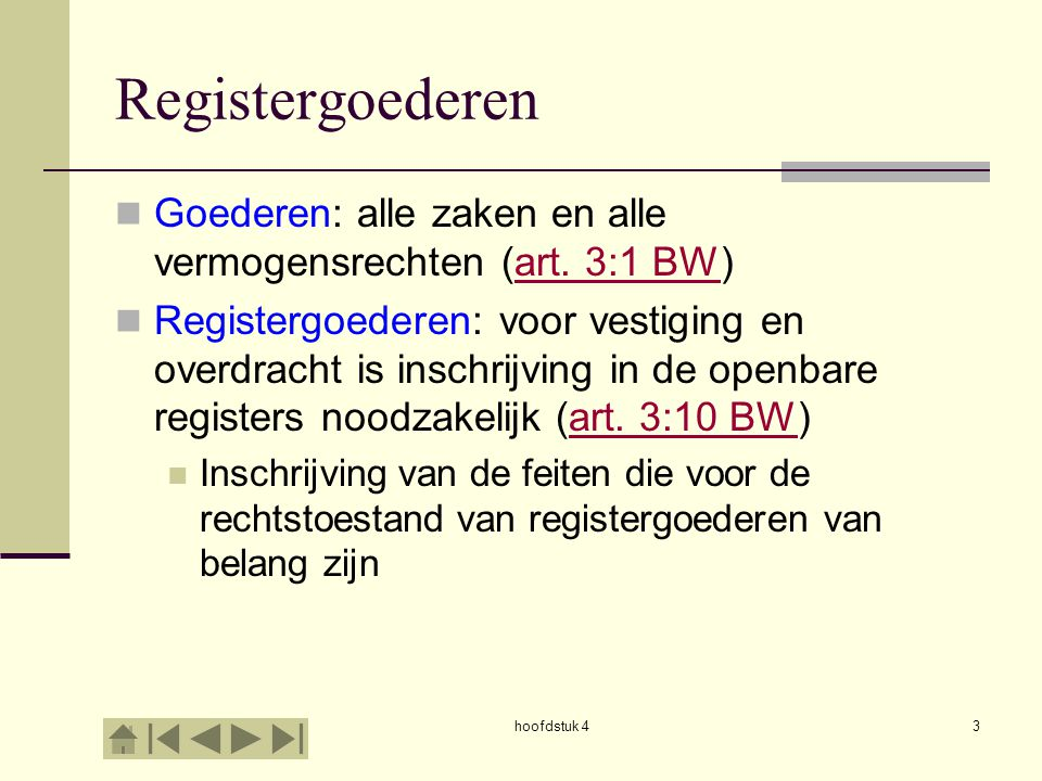 hoofdstuk 43 Registergoederen Goederen: alle zaken en alle vermogensrechten (art. 3:1 BW)art. 3:1 BW Registergoederen: voor vestiging en overdracht is