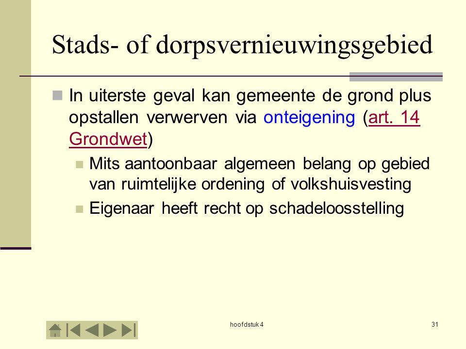 hoofdstuk 431 Stads- of dorpsvernieuwingsgebied In uiterste geval kan gemeente de grond plus opstallen verwerven via onteigening (art. 14 Grondwet)art