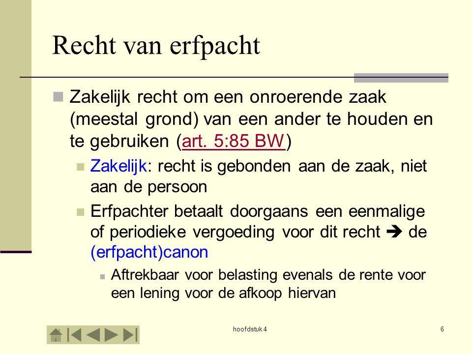 hoofdstuk 46 Recht van erfpacht Zakelijk recht om een onroerende zaak (meestal grond) van een ander te houden en te gebruiken (art. 5:85 BW)art. 5:85