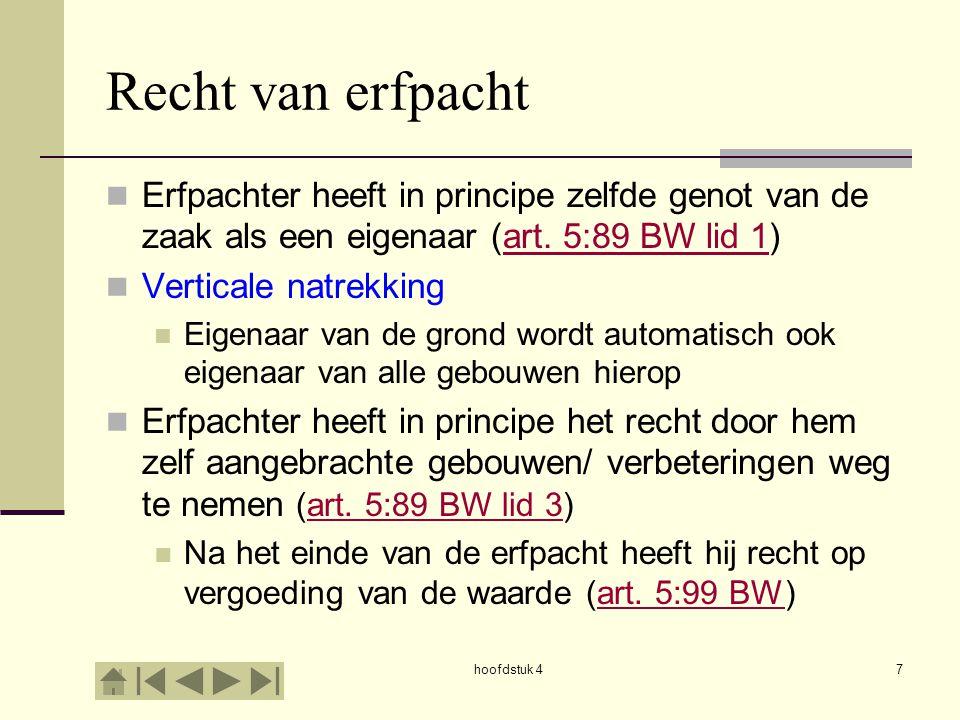 hoofdstuk 47 Recht van erfpacht Erfpachter heeft in principe zelfde genot van de zaak als een eigenaar (art. 5:89 BW lid 1)art. 5:89 BW lid 1 Vertical