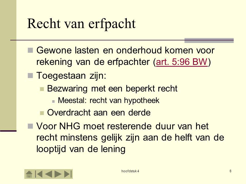 hoofdstuk 48 Recht van erfpacht Gewone lasten en onderhoud komen voor rekening van de erfpachter (art. 5:96 BW)art. 5:96 BW Toegestaan zijn: Bezwaring