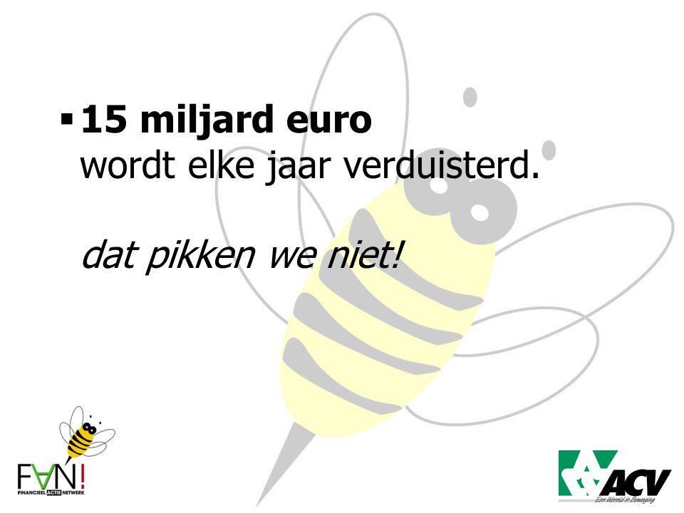  15 miljard euro wordt elke jaar verduisterd. dat pikken we niet!