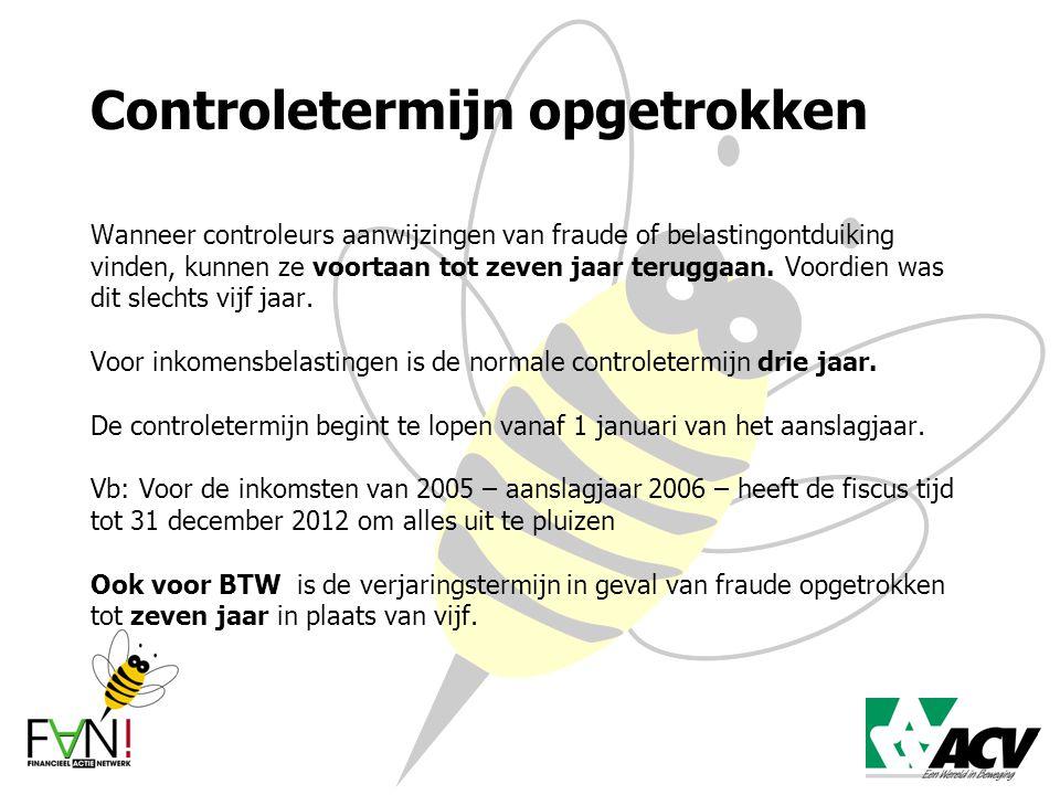 Controletermijn opgetrokken Wanneer controleurs aanwijzingen van fraude of belastingontduiking vinden, kunnen ze voortaan tot zeven jaar teruggaan. Vo
