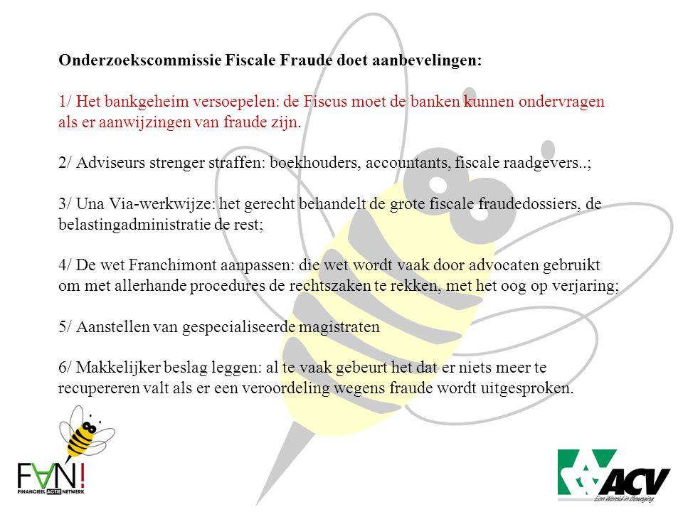 Onderzoekscommissie Fiscale Fraude doet aanbevelingen: 1/ Het bankgeheim versoepelen: de Fiscus moet de banken kunnen ondervragen als er aanwijzingen