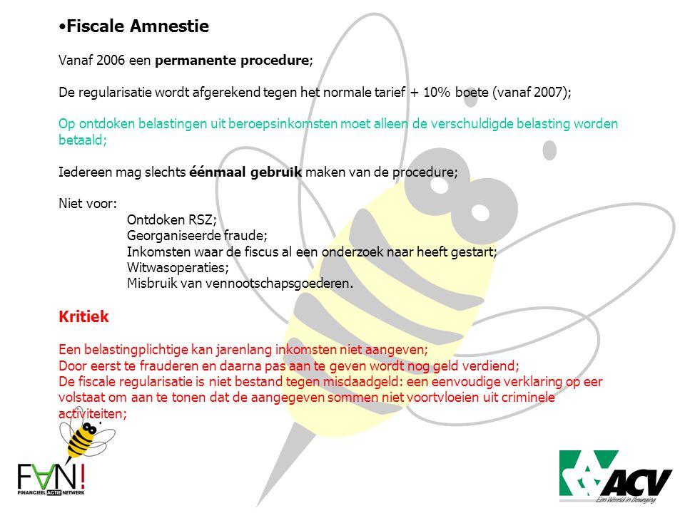 Fiscale Amnestie Vanaf 2006 een permanente procedure; De regularisatie wordt afgerekend tegen het normale tarief + 10% boete (vanaf 2007); Op ontdoken