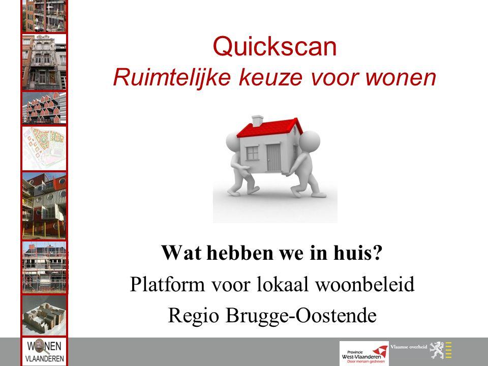 Quickscan Ruimtelijke keuze voor wonen Wat hebben we in huis? Platform voor lokaal woonbeleid Regio Brugge-Oostende