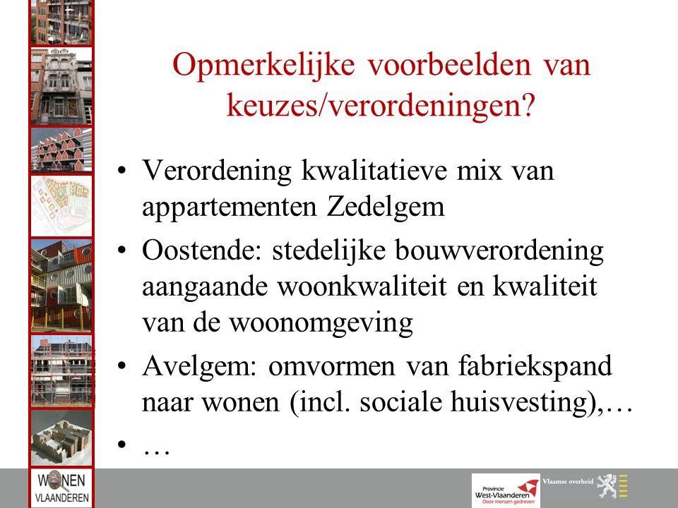 Opmerkelijke voorbeelden van keuzes/verordeningen? Verordening kwalitatieve mix van appartementen Zedelgem Oostende: stedelijke bouwverordening aangaa