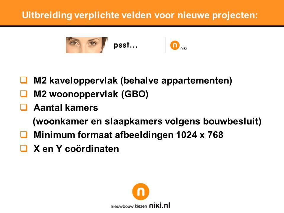 Stichting LNP Uitbreiding verplichte velden voor nieuwe projecten:  M2 kaveloppervlak (behalve appartementen)  M2 woonoppervlak (GBO)  Aantal kamers (woonkamer en slaapkamers volgens bouwbesluit)  Minimum formaat afbeeldingen 1024 x 768  X en Y coördinaten