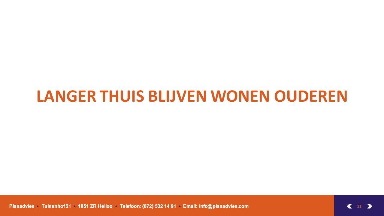 11 LANGER THUIS BLIJVEN WONEN OUDEREN Planadvies Tuinenhof 21 1851 ZR Heiloo Telefoon: (072) 532 14 91 Email: info@planadvies.com
