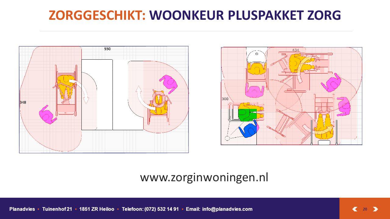 20 ZORGGESCHIKT: WOONKEUR PLUSPAKKET ZORG Planadvies Tuinenhof 21 1851 ZR Heiloo Telefoon: (072) 532 14 91 Email: info@planadvies.com www.zorginwoning