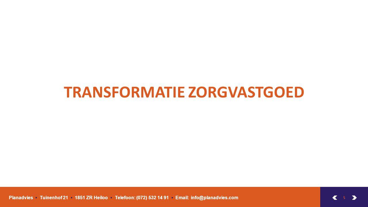 5 TRANSFORMATIE ZORGVASTGOED Planadvies Tuinenhof 21 1851 ZR Heiloo Telefoon: (072) 532 14 91 Email: info@planadvies.com