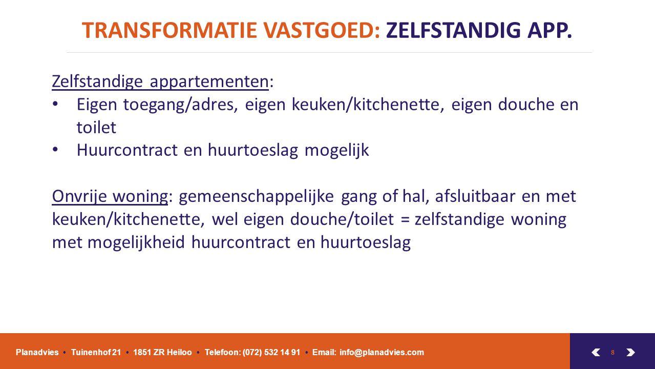 8 TRANSFORMATIE VASTGOED: ZELFSTANDIG APP. Planadvies Tuinenhof 21 1851 ZR Heiloo Telefoon: (072) 532 14 91 Email: info@planadvies.com Zelfstandige ap