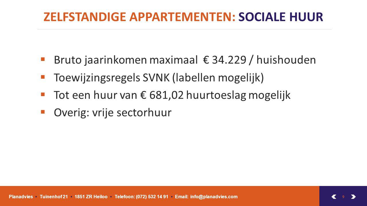 9 ZELFSTANDIGE APPARTEMENTEN: SOCIALE HUUR Planadvies Tuinenhof 21 1851 ZR Heiloo Telefoon: (072) 532 14 91 Email: info@planadvies.com  Bruto jaarink