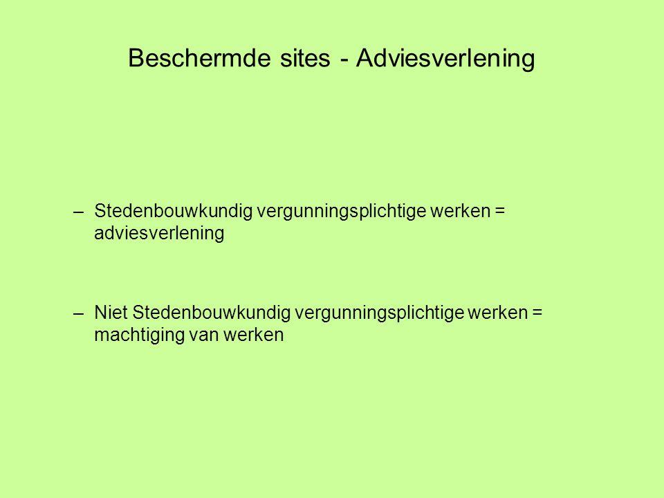 Beschermde sites - Adviesverlening –Stedenbouwkundig vergunningsplichtige werken = adviesverlening –Niet Stedenbouwkundig vergunningsplichtige werken = machtiging van werken