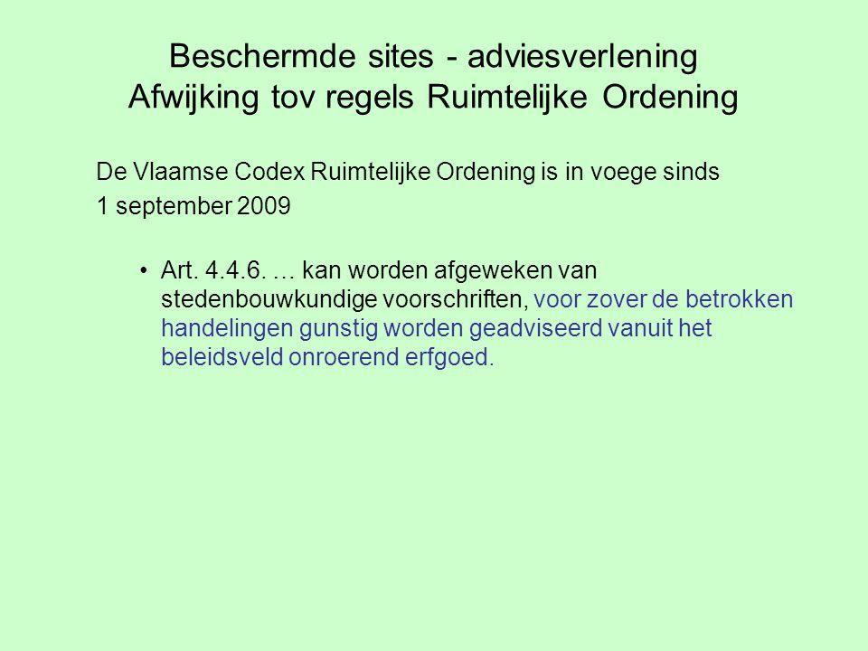 Beschermde sites - adviesverlening Afwijking tov regels Ruimtelijke Ordening De Vlaamse Codex Ruimtelijke Ordening is in voege sinds 1 september 2009 Art.