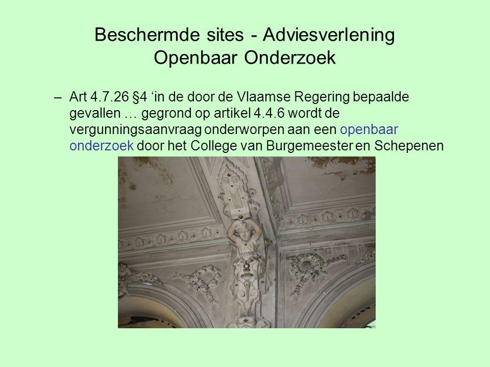 Beschermde sites - Adviesverlening Openbaar Onderzoek –Art 4.7.26 §4 'in de door de Vlaamse Regering bepaalde gevallen … gegrond op artikel 4.4.6 wordt de vergunningsaanvraag onderworpen aan een openbaar onderzoek door het College van Burgemeester en Schepenen
