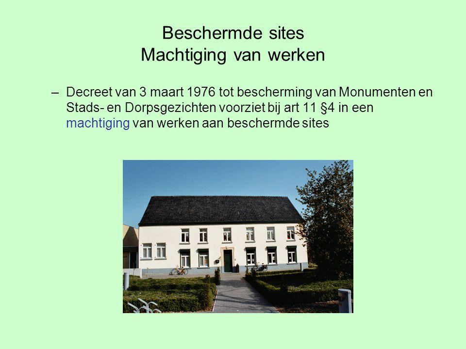 Beschermde sites Machtiging van werken –Decreet van 3 maart 1976 tot bescherming van Monumenten en Stads- en Dorpsgezichten voorziet bij art 11 §4 in een machtiging van werken aan beschermde sites