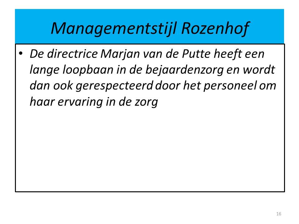 Managementstijl Rozenhof De directrice Marjan van de Putte heeft een lange loopbaan in de bejaardenzorg en wordt dan ook gerespecteerd door het person