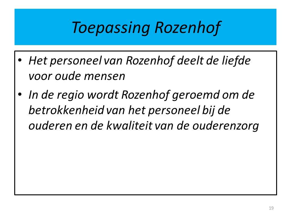 Toepassing Rozenhof Het personeel van Rozenhof deelt de liefde voor oude mensen In de regio wordt Rozenhof geroemd om de betrokkenheid van het persone