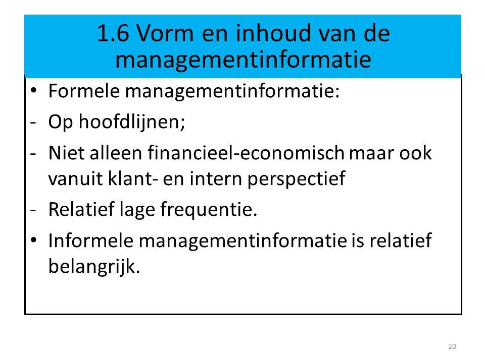1.6 Vorm en inhoud van de managementinformatie bij pionier Formele managementinformatie: -Op hoofdlijnen; -Niet alleen financieel-economisch maar ook