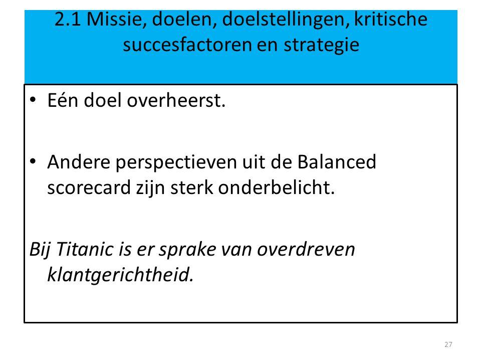 2.1 Missie, doelen, doelstellingen, kritische succesfactoren en strategie Eén doel overheerst. Andere perspectieven uit de Balanced scorecard zijn ste