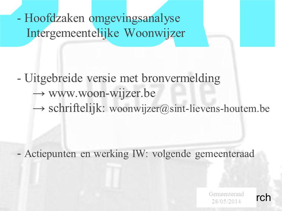SumResearch Urban Consultancy Gemeenteraad 28/05/2014 - Hoofdzaken omgevingsanalyse Intergemeentelijke Woonwijzer - Uitgebreide versie met bronvermelding → www.woon-wijzer.be → schriftelijk: woonwijzer@sint-lievens-houtem.be - Actiepunten en werking IW: volgende gemeenteraad