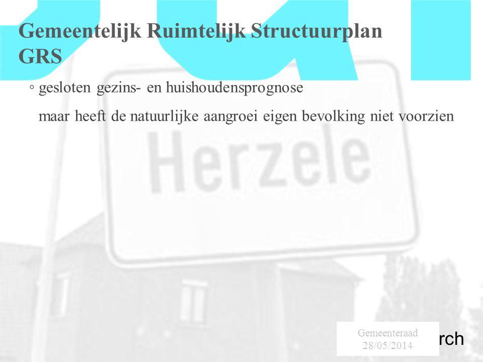 SumResearch Urban Consultancy Gemeentelijk Ruimtelijk Structuurplan GRS ◦ gesloten gezins- en huishoudensprognose maar heeft de natuurlijke aangroei eigen bevolking niet voorzien Gemeenteraad 28/05/2014
