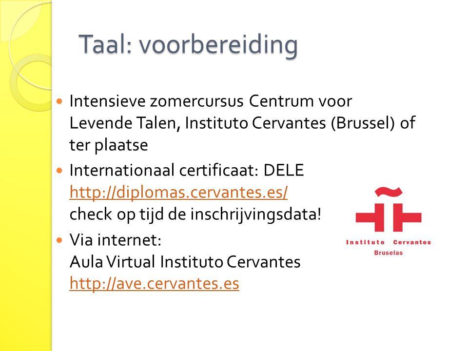 Taal: voorbereiding Intensieve zomercursus Centrum voor Levende Talen, Instituto Cervantes (Brussel) of ter plaatse Internationaal certificaat: DELE h