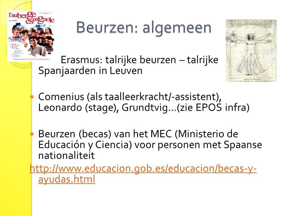 Beurzen: algemeen Beurzen: algemeen Erasmus: talrijke beurzen – talrijke Spanjaarden in Leuven Comenius (als taalleerkracht/-assistent), Leonardo (sta