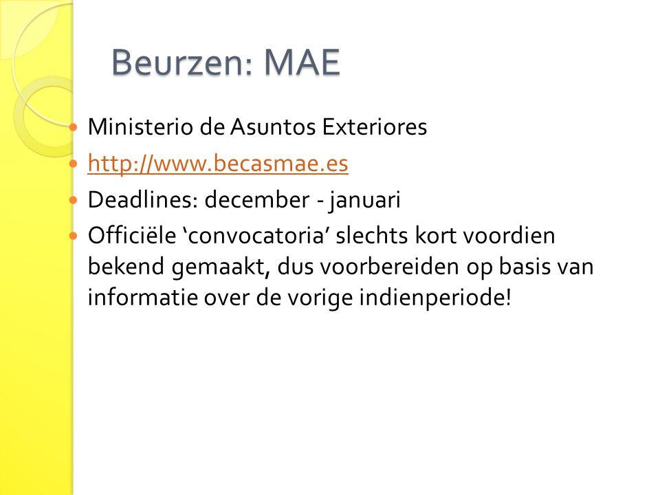 Beurzen: MAE Ministerio de Asuntos Exteriores http://www.becasmae.es Deadlines: december - januari Officiële 'convocatoria' slechts kort voordien beke