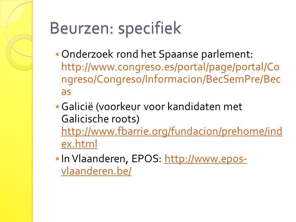 Beurzen: specifiek  Onderzoek rond het Spaanse parlement: http://www.congreso.es/portal/page/portal/Co ngreso/Congreso/Informacion/BecSemPre/Bec as 