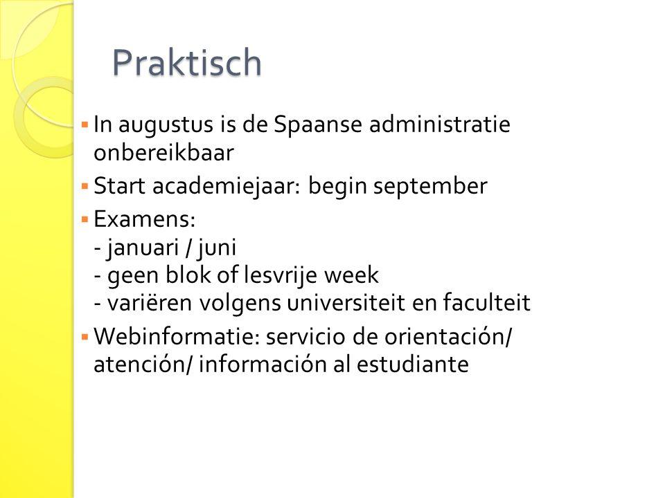 Praktisch  In augustus is de Spaanse administratie onbereikbaar  Start academiejaar: begin september  Examens: - januari / juni - geen blok of lesv