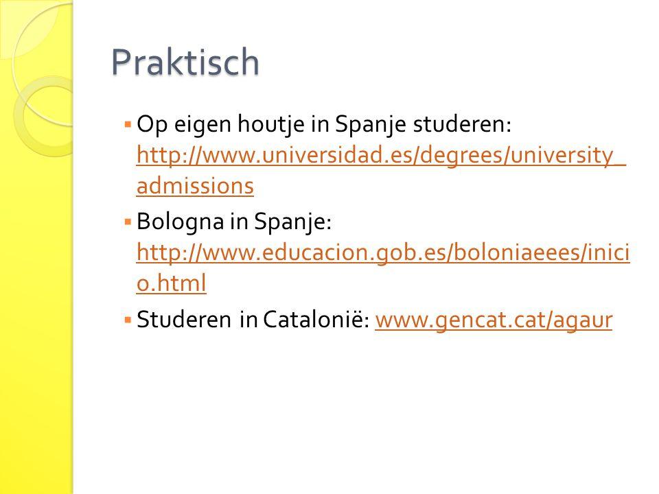 Praktisch  Op eigen houtje in Spanje studeren: http://www.universidad.es/degrees/university_ admissions http://www.universidad.es/degrees/university_