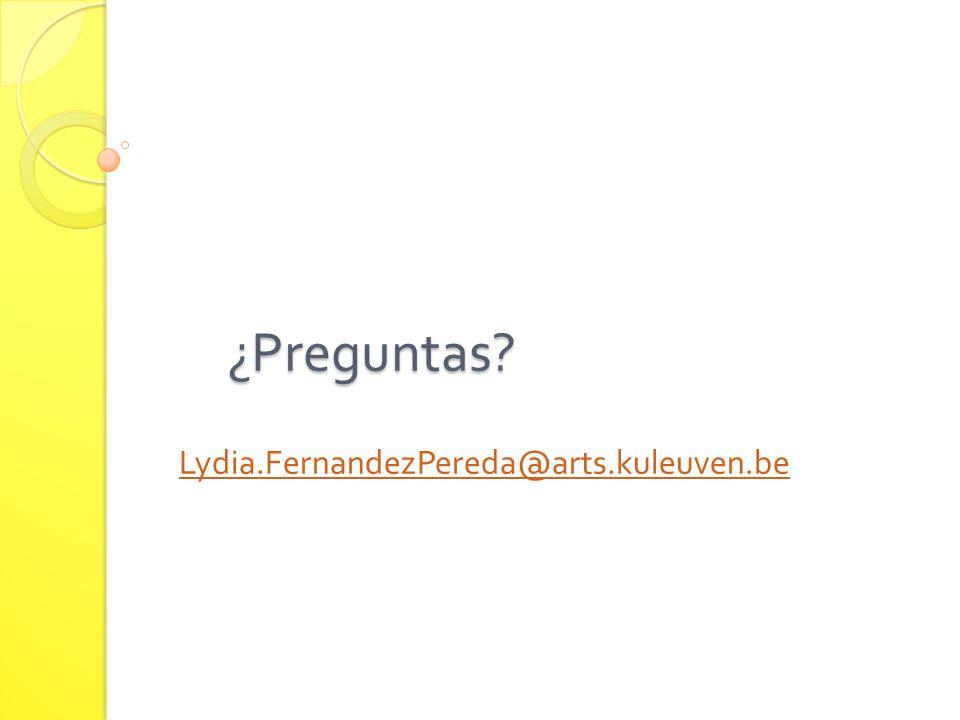 ¿Preguntas? ¿Preguntas? Lydia.FernandezPereda@arts.kuleuven.be