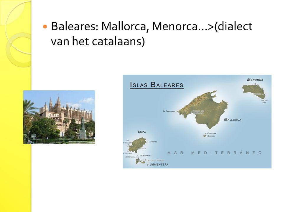 Baleares: Mallorca, Menorca...>(dialect van het catalaans)