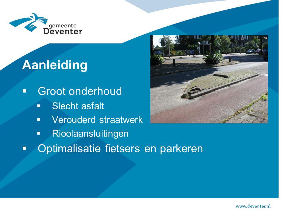 Aanleiding  Groot onderhoud  Slecht asfalt  Verouderd straatwerk  Rioolaansluitingen  Optimalisatie fietsers en parkeren
