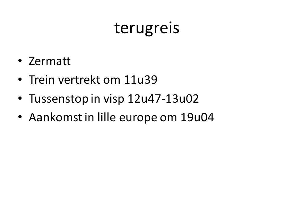 terugreis Zermatt Trein vertrekt om 11u39 Tussenstop in visp 12u47-13u02 Aankomst in lille europe om 19u04