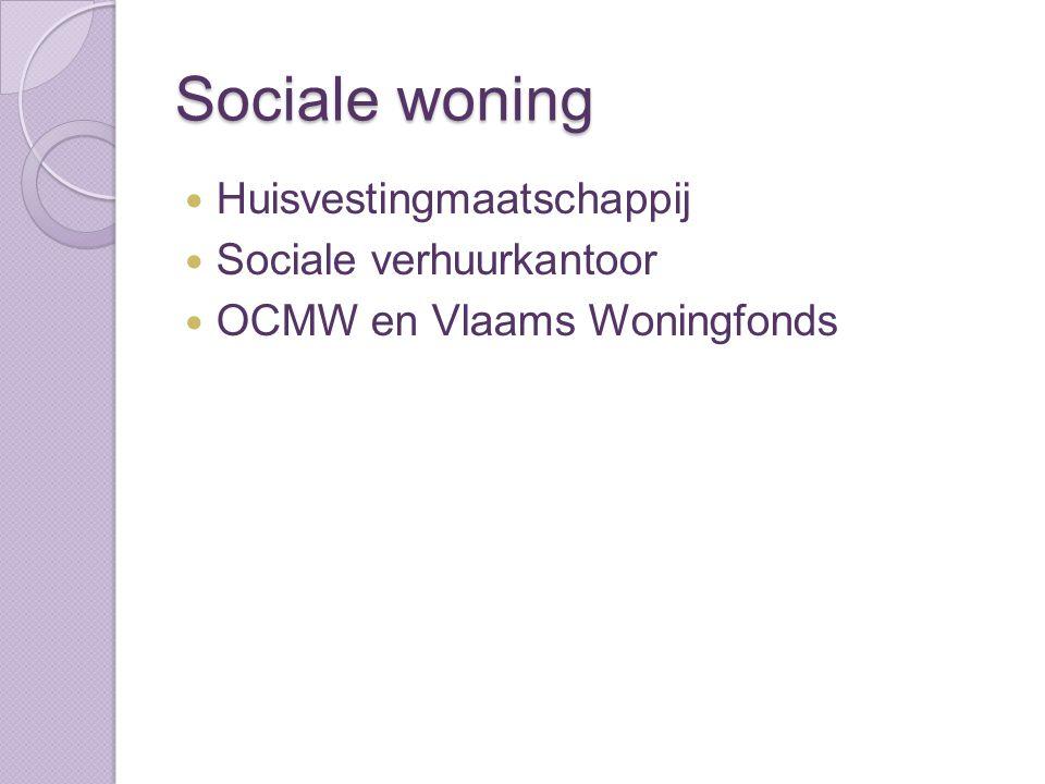 Sociale woning Huisvestingmaatschappij Sociale verhuurkantoor OCMW en Vlaams Woningfonds