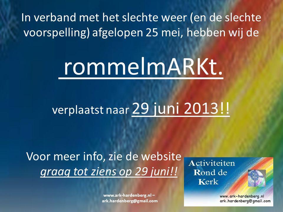 www.ark-hardenberg.nl – ark.hardenberg@gmail.com In verband met het slechte weer (en de slechte voorspelling) afgelopen 25 mei, hebben wij de rommelmA