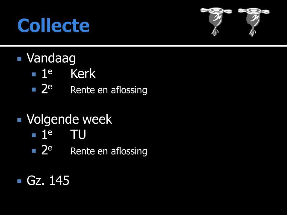  Vandaag  1 e Kerk  2 e Rente en aflossing  Volgende week  1 e TU  2 e Rente en aflossing  Gz.