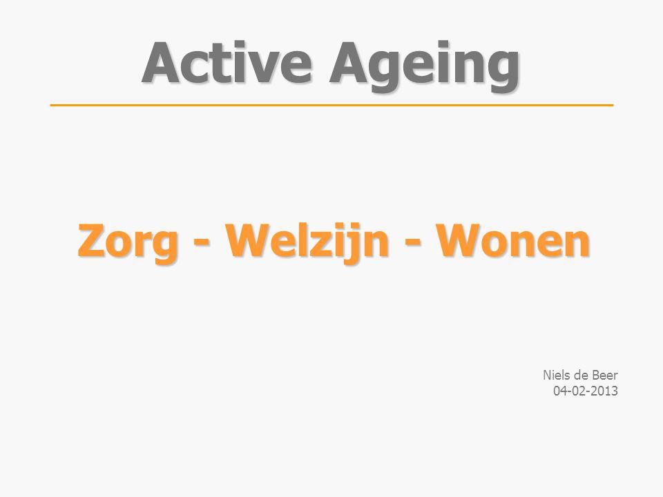 Zorg - Welzijn - Wonen Niels de Beer 04-02-2013 Active Ageing