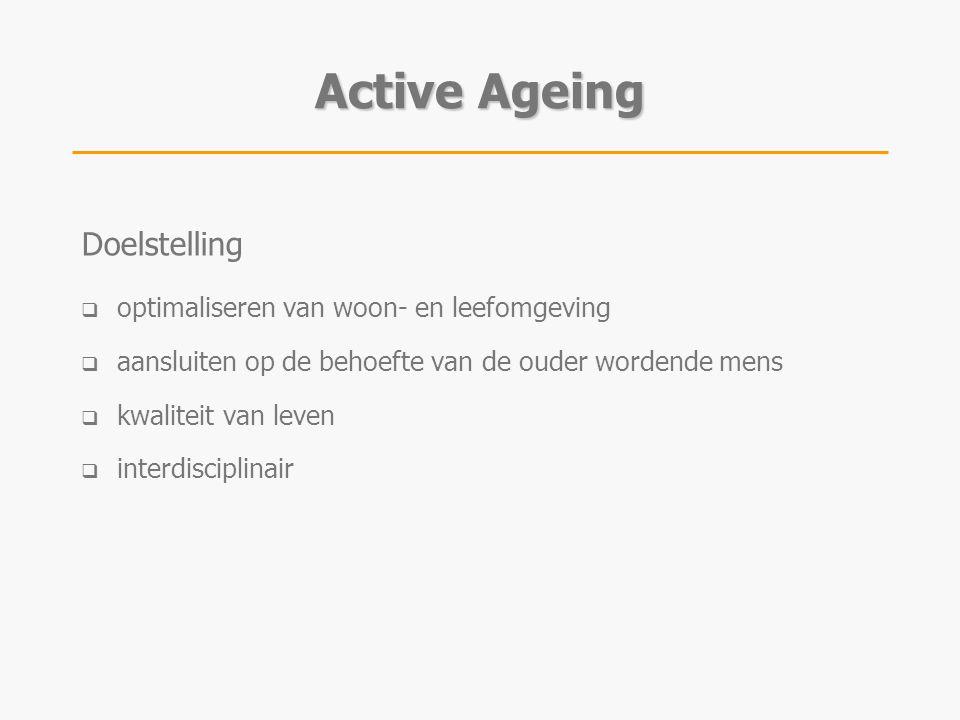 Doelstelling  optimaliseren van woon- en leefomgeving  aansluiten op de behoefte van de ouder wordende mens  kwaliteit van leven  interdisciplinai